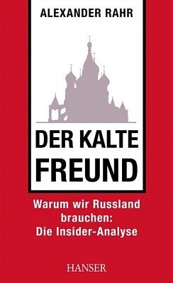 Der Kalte Freund. Warum wir Russland brauchen - Alexander Rahr