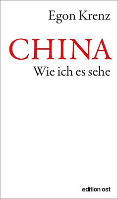 China. Wie ich es sehe von Egon Krenz